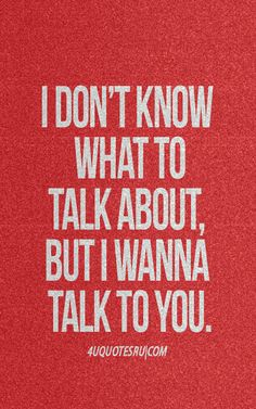 Actually I know exactly what I want to talk with you about.... I love talking with you... xo