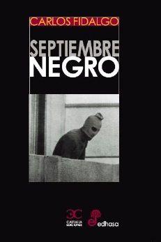 Septiembre negro / Carlos Fidalgo. Un libro de realtos que entrelazan las zonas de sombra de los Juegos Olímpicos N  FID.car sep