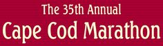 Cape Cod Marathon & Half Marathon in Falmouth, Massachusetts. October 27 and 28.
