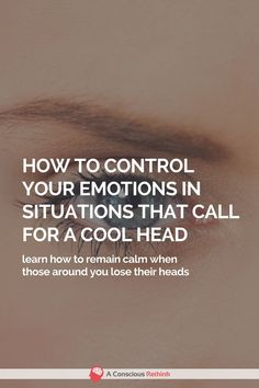 If you want to keep your emotions in check during situations that require a cool head, here's how to do it.
