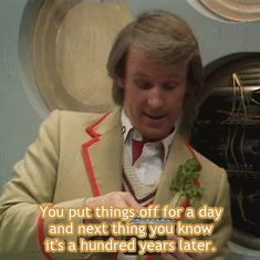 Procrastination, Time Lord style.