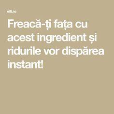 Freacă-ți fața cu acest ingredient și ridurile vor dispărea instant! Face, The Face, Faces, Facial