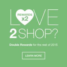 Love 2 shop? Double Rewards for the rest of 2015. Learn More