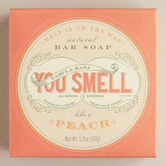 One of my favorite discoveries at WorldMarket.com: You Smell Peach Bar Soap