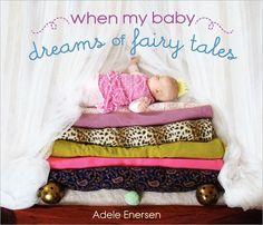 When My Baby Dreams of Fairy Tales, by Adele Enersen