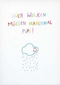 Postkarte - Auch Wolken müssen manchmal Pipi! Love Me Quotes, Words Quotes, Wise Words, Sayings, Philosophy Quotes, Life Humor, Finding Peace, Cool Words, Hand Lettering