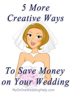 5 More Creative Ways to Save Money on your Wedding |  #myonlineweddinghelp  MyOnlineWeddingHelp.com