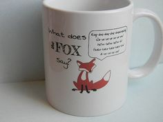 @Natalie Jost Leoni  I think you might need this! Funny what does the fox say song lyrics coffee mug ylvis video fox tea cup on Etsy, $16.50