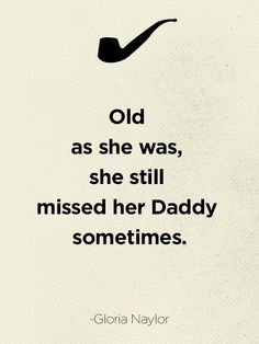 Old as she was, she still missed her Daddy sometimes.