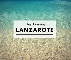 Top 3 Beaches in Lanzarote, Canary Islands (Spain)