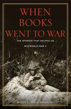 Gifts for the Bibliophiles In Your Life: When Books Went to War: The Stories That Helped Us Win World War II by Molly Gutpill Manning
