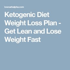 Ketogenic Diet Weight Loss Plan - Get Lean and Lose Weight Fast