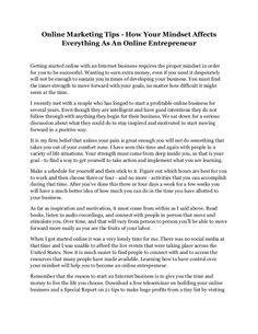 Getting started online with an Internet business requires the proper mindset in order for you to be successful. Wanting to earn extra money, even if you need it desperately will not be enough to sustain you in times of developing your business. You must find the inner strength to move forward with your goals, no matter how difficult it might seem at the time. Read on for more information.