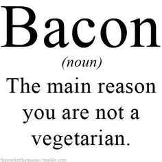 Bacon is a core foodstuff. Everything works with bacon. Think of a food stuff that wouldn't work with bacon. The Words, Just For Laughs, Just For You, Me Quotes, Funny Quotes, Bacon Quotes, Paleo Quotes, Heart Quotes, Little Bit