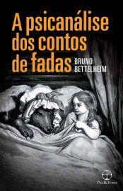 Baixar Livro A Psicanálise dos Contos de Fadas - Bruno Bettelheim em PDF, ePub e Mobi
