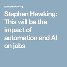 Stephen Hawking: This will be the impact of automation and AI on jobs