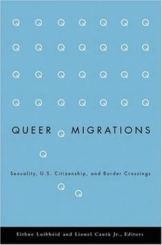 Queer Migrations: Sexuality, U.S. Citizenship, and Border Crossings by Eithne Luibheid. $22.50. http://onemoment4u.org/showme/dpfxr/0f8x1r6t6e4n4l6b6o7l.html. Publisher: Univ Of Minnesota Press; 1 edition (January 6, 2005). Edition: 1. Publication Date: January 6, 2005. Emmigration from Latin America and Asia has influenced every aspect of social, political, economic, and cultural life in the United States over the last quarter century. Within the vast scholarship on this wave of i...