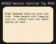 S.H.I.E.L.D. Recruit Survival Tip #563: Play Gangnam Style at your own risk. Some people will happily join in, others will not react nearly ...