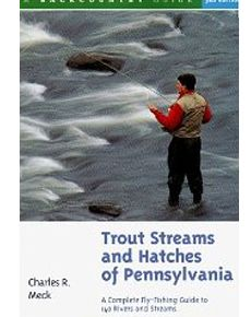 Fly Fishing Books - A to Z of flyfishing, Equipment Trout Streams and Hatches of Pennsylvania - A Complete Fly-Fishing Guide to 140 Rivers and Streams/99 - by Charles R. Meck& Tips