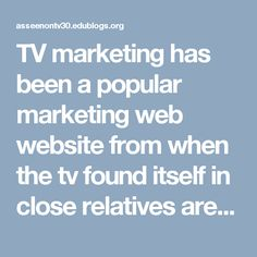 TV marketing has been a popular marketing web website from when the tv found itself in close relatives areas.
