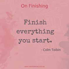 """Finish what you start!"" Colm Toibin's advice on writing #amwriting #writetip #quotes"