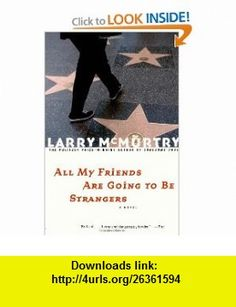 All My Friends Are Going to Be Strangers  A Novel (9780684853826) Larry McMurtry , ISBN-10: 0684853825  , ISBN-13: 978-0684853826 ,  , tutorials , pdf , ebook , torrent , downloads , rapidshare , filesonic , hotfile , megaupload , fileserve
