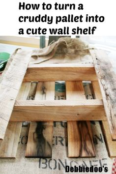 How to turn a #pallet into a wall shelf.  The after is pretty neat!