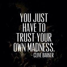 Yep...writers seem quite mad at times...and all the best ones are...so trusting the process and keeping on with it makes us who we are and allows us to do what we do.