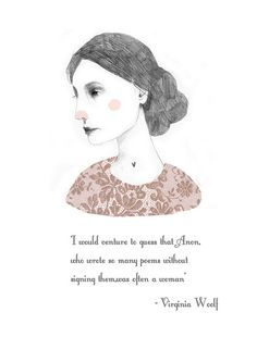 "Virginia Woolf: ""I would venture to guess that Anon, who wrote so many poems without signing them, was often a woman."""