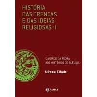 Livros História das Crenças e das Ideias Religiosas - Vol. I - da Idade da Pedra aos Mistérios de Elêusis - Mircea Eliade