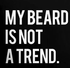 My Beard Is Not a Trend. It's a Lifestyle. | Beard Meme | Beard Humor | Bearded Men |
