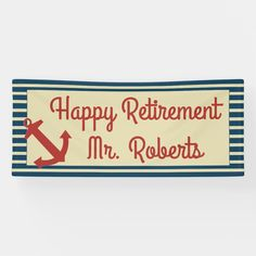 Wish a happy retirement with a nautical boat theme with a red anchor and blue nautical stripes border. Edit the name to your guest of honor and change the font if you like. Great for someone who loves boating or fishing, or just for a fun retirement party theme. Retirement Party Themes, Happy Retirement, Nautical Stripes, Nautical Anchor, Boat Theme, Outdoor Banners, Word Out, Outdoor Events