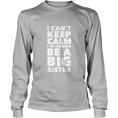 I Can't Keep Calm I'm Gonna Be a Big Sister T-Shirt, Order HERE ==> https://www.sunfrog.com/Funny/117854706-525752599.html?53625, Please tag & share with your friends who would love it, #renegadelife #birthdaygifts #xmasgifts   #wrestling high school, #wrestling hot, wrestling male  #entertainment #food #drink #gardening #geek #hair #beauty #health #fitness #history