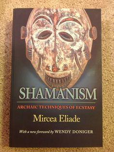 Shamanism Archaic Techniques of Ecstasy, Mircea Eliade.