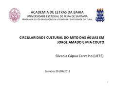 CIRCULARIDADE CULTURAL DO MITO DAS ÁGUAS EM JORGE AMADO E MIA COUTO by Silvania Capua via slideshare