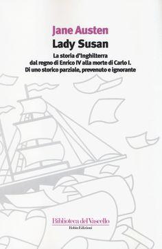 Lady Susan-La storia d'Inghilterra dal regno di Enrico IV alla morte di Carlo I di uno storico parziale, prevenuto e ignorante