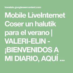 Mobile LiveInternet Coser un halutik para el verano   VALERI-ELIN - ¡BIENVENIDOS A MI DIARIO, AQUÍ ENCONTRARÁS UNA MISA DE INTERES PARA TI Y PARA TODA TU FAMILIA!  