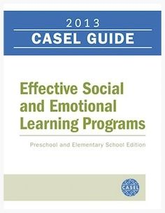 2013 CASEL Guide: Effective Social and Emotional Learning Programs—Preschool and Elementary School Edition