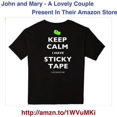 "This classic is now available on Amazon. Based on the classic ""Keep Calm"" design thus will reassure everyone  that sticky tape is available. It also gives you a blessing!  Get it now from a lovely couple.."
