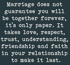 It takes two people working together to make a marriage work. For some people it's easier to just throw a marriage away like a broken toy and buy a new one...