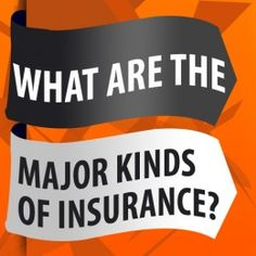 What Are the Major Kinds of Insurance?  http://mentalitch.com/what-are-the-major-kinds-of-insurance/