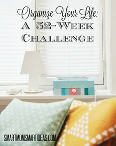 Organize Your Life: A 52-Week Challenge. Each week we will have a new declutter and organizing challenge for your rooms, closets, drawers, storage areas and more. Join us and organize your life this year.