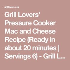 Grill Lovers' Pressure Cooker Mac and Cheese Recipe (Ready in about 20 minutes | Servings 6) - Grill Lovers