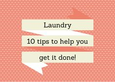 Here are 1 0 tips that can help you get your laundry done...like actually put away and not sitting folded in baskets.