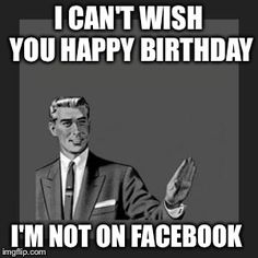 Facebook Birthday Wishes. Argh! I finally just deleted my b-day from my profile.