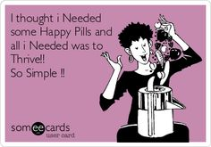 I thought i Needed some Happy Pills and all i Needed was to Thrive!! So Simple !! | Flirting Ecard www.thriveblessed.le-vel.com