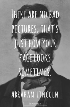 There are no bad photos; that's just how your face looks sometimes. -Abraham Lincoln #justsaying - The Note Passer
