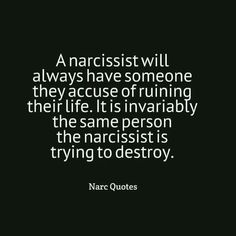 T g e narcissist accuses, blames, projects, attacks and so on