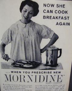 Mornidine, chemically related to chlorpromazine, was given to women to combat morning sickness. Later, it was found to cause birth defects. But at least hubby got his pancakes.