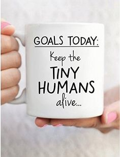 7760d56e2e Goals Today: Keep the Tiny Humans Alive Mug Perfect Mother's Day Gift,  Pretty Designs